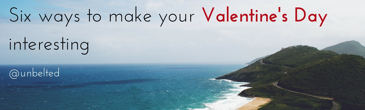 6 ways to make your Valentine's Day interesting
